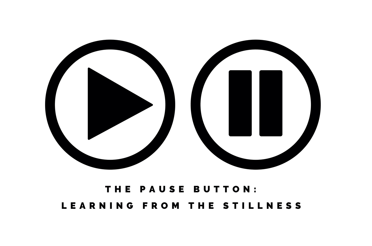 The Pause Button: Learning from the Stillness