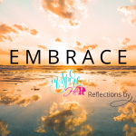 Reflections by Lady Chap: Embrace