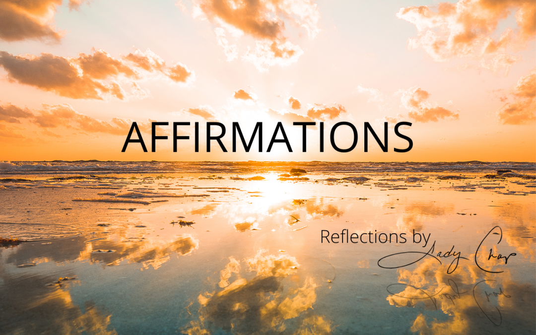 Reflections by Lady Chap: Affirmations