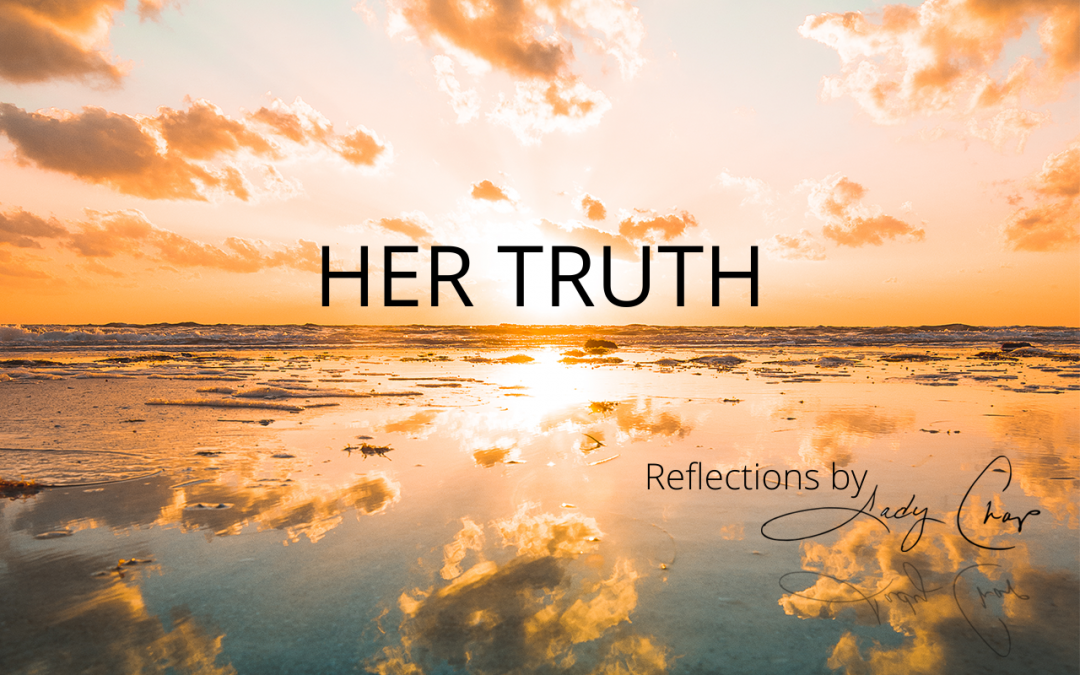 Reflections by Lady Chap: Her Truth